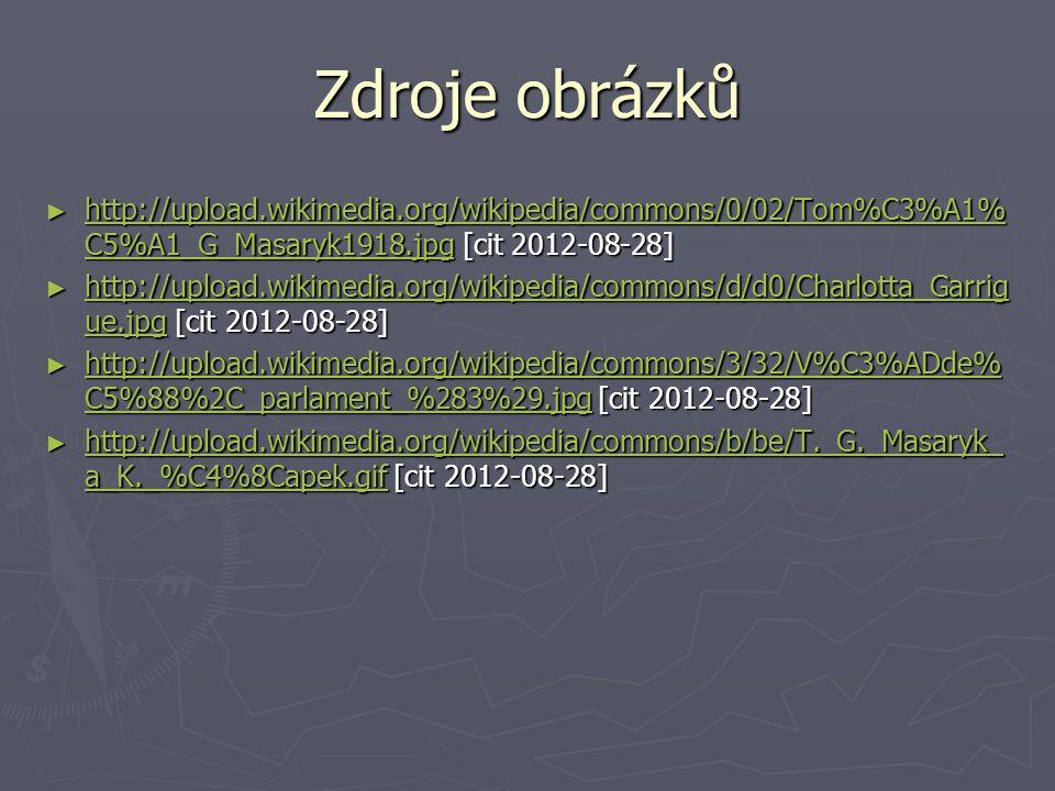 Zdroje obrázků http://upload.wikimedia.org/wikipedia/commons/0/02/Tom%C3%A1%C5%A1_G_Masaryk1918.jpg [cit 2012-08-28]